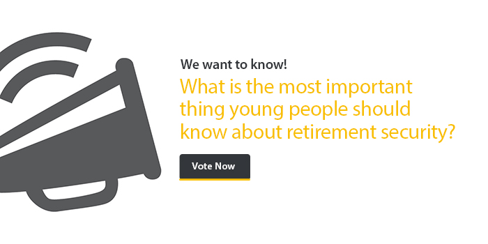 We want to know - What is the most important thing young people should know about retirement security?